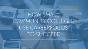 small community colleges use CareerFocus to succeed