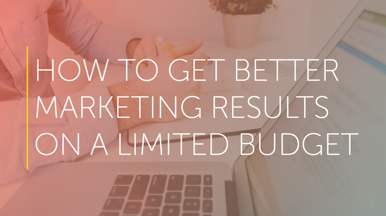 better marketing results on a limited budget