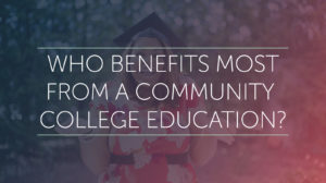 Who Benefits Most From A Community College Education