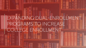 expanding dual enrollment programs to increase college enrollment