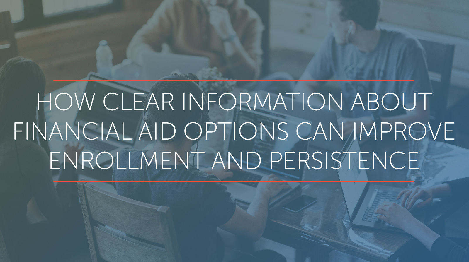 how clear information about financial aid options can improve enrollment and persistence