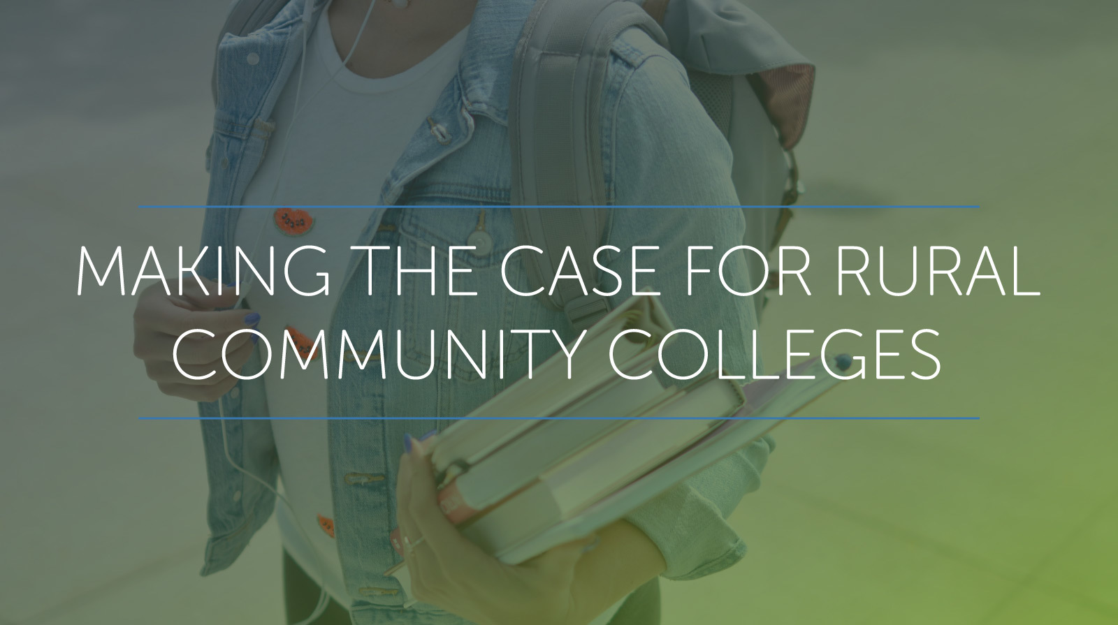 Picture of student holding books under text that says making the case for rural community colleges