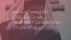 Picture of smiling graduate under words how community colleges can help first generation students succeed