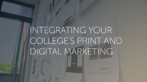 Picture of an idea board with papers hung up overlaid with the words integrating your college's print and digital marketing