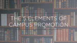 Picture of bookcase overlaid with words the five elements of campus promotion