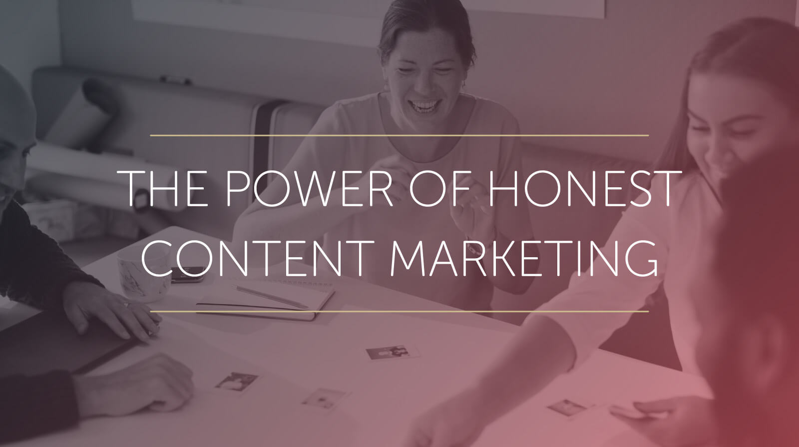 Picture of smiling students sitting around a table under the words the power of honest content marketing