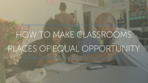 Picture of female student going over work with professor under the caption how to make classrooms places of equal opportunity