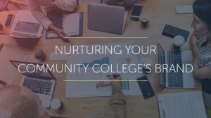 Picture of three people sitting at a desk working on a project together under the words nurturing your community college brand