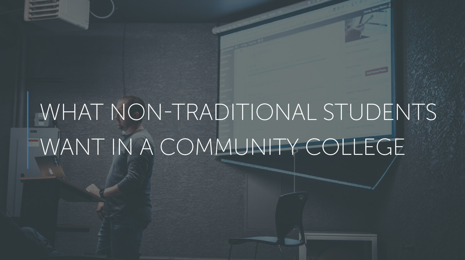 Picture of teacher standing in front of a lecture hall under the words what nontraditional students want in a community college