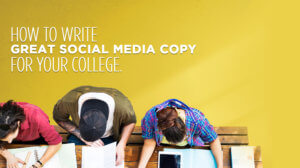 Picture of three students working at desk under the words how to write great social media copy for your college
