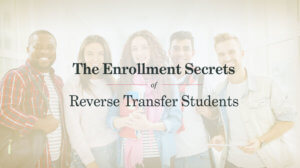 Picture of smiling diverse group of students standing in a line under text the enrollment secrets of reverse transfer students