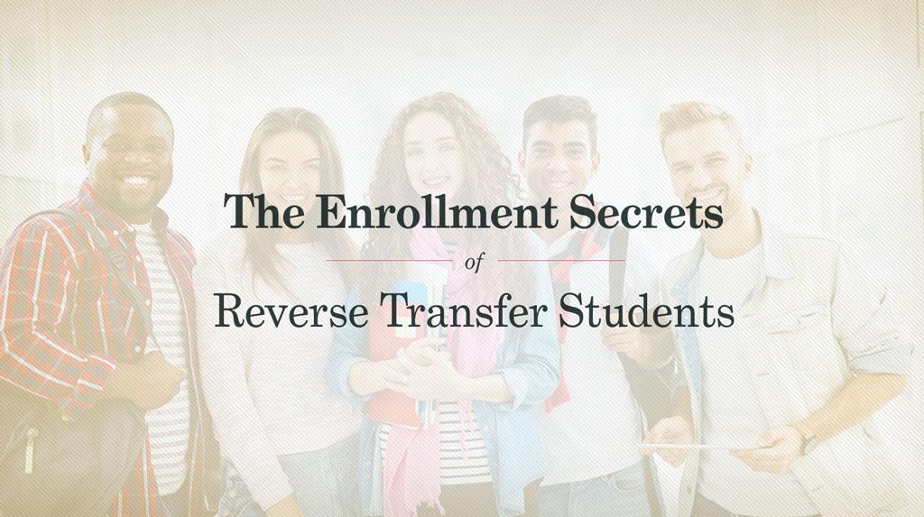 The Enrollment Secrets of Reverse Transfer Students
