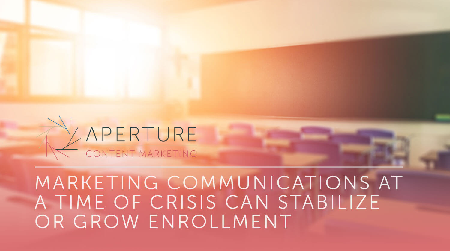 Marketing Communications at a Time of Crisis Can Stabilize or Grow Enrollment