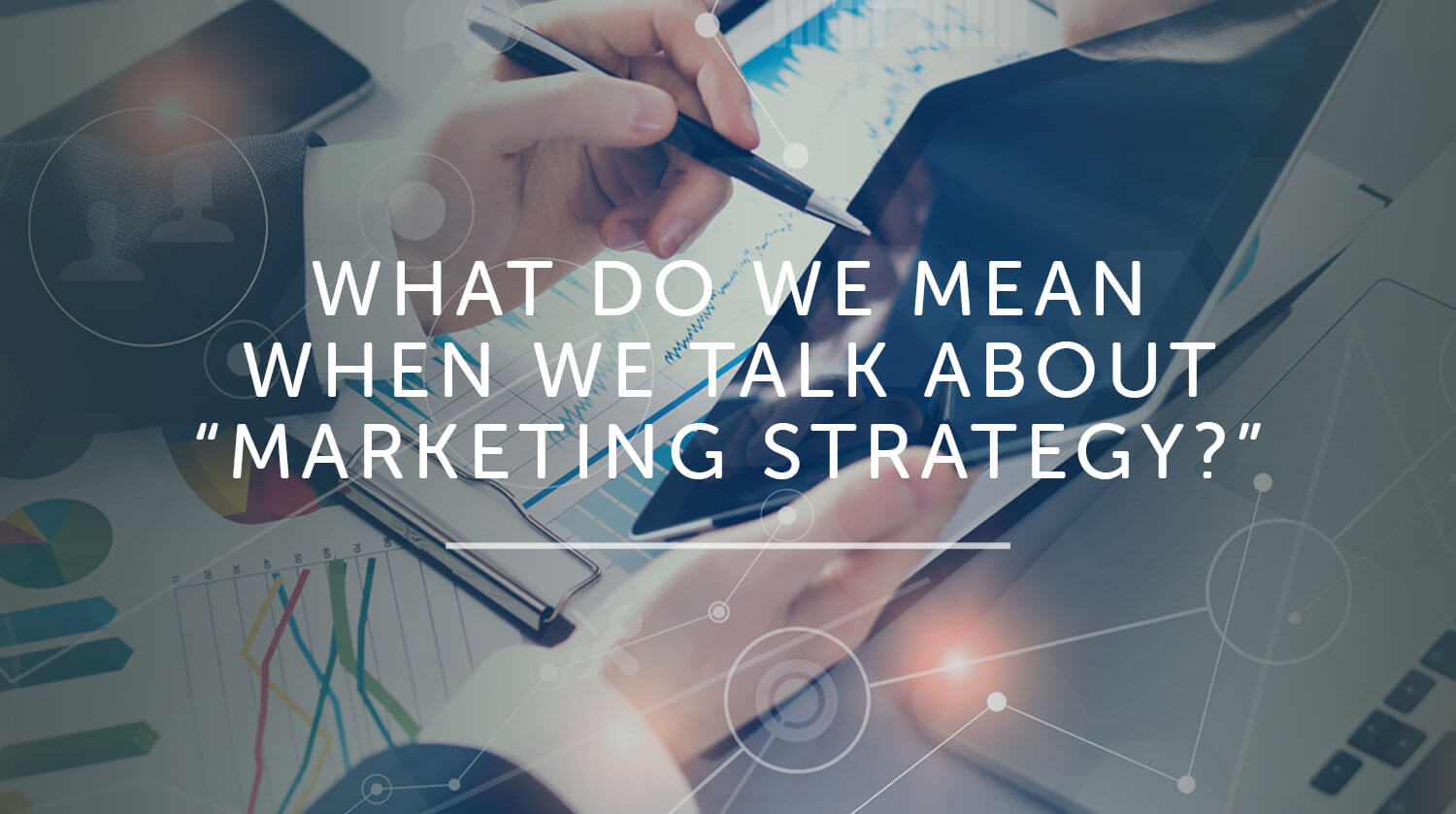 "What Do We Mean When We Talk About ""Marketing Strategy?"""