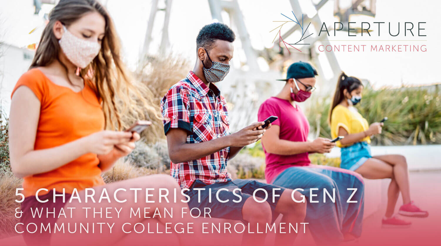 5 Characteristics of Gen Z & What they mean for Community College Enrollment