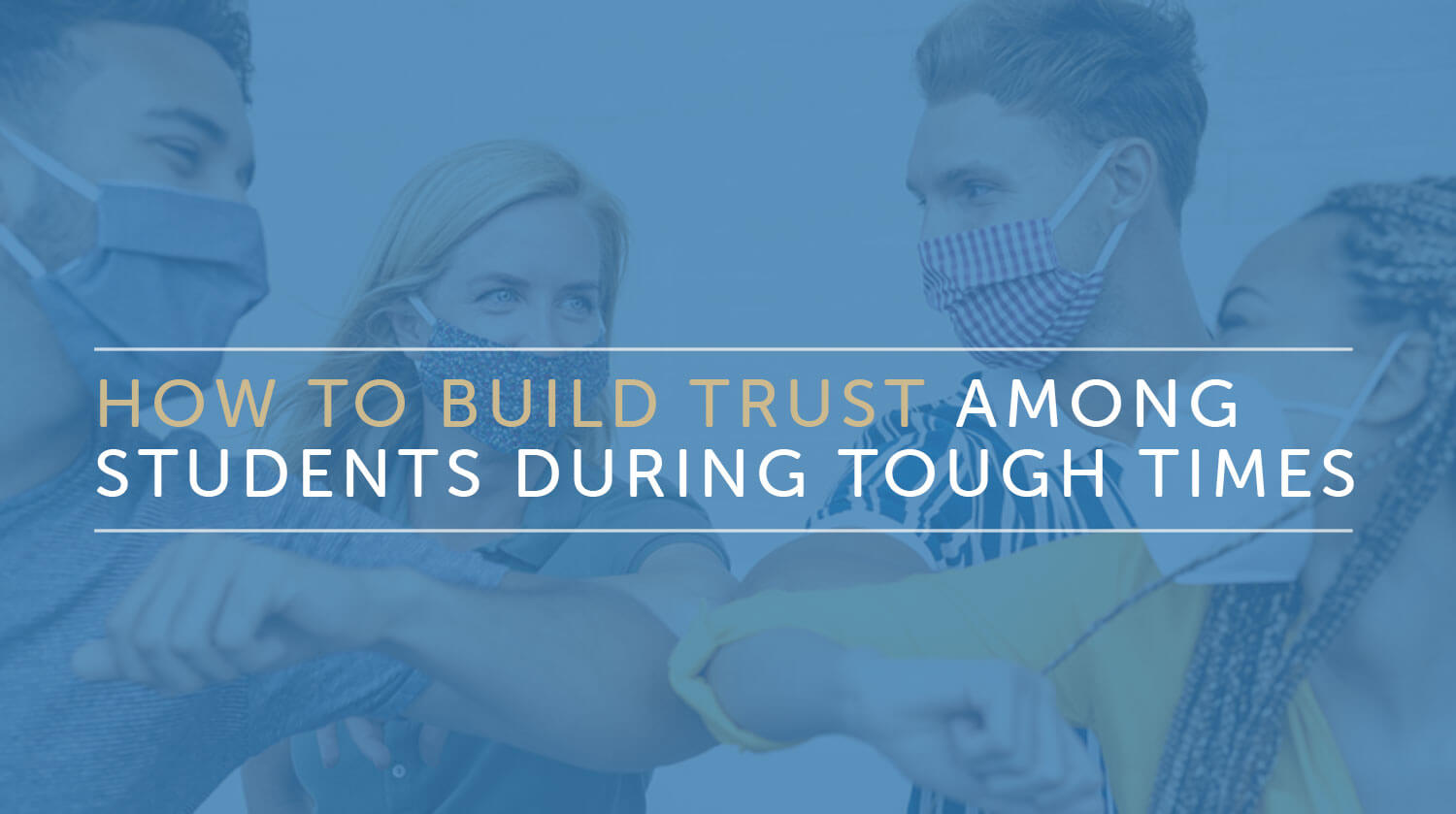 How to Build Trust Among Students During Tough Times