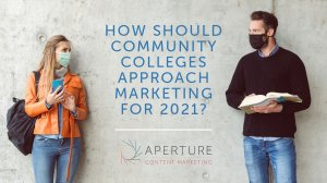 how should community colleges approach marketing for 2021