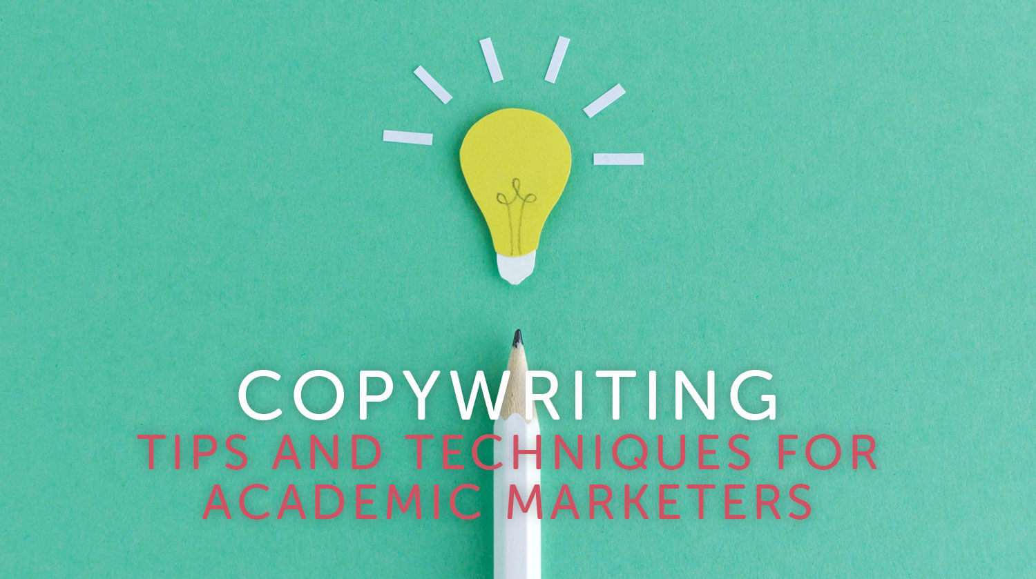 Copywriting Tips and Techniques for Academic Marketers