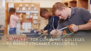 5 Ways for Community Colleges to Market Stackable Credentials