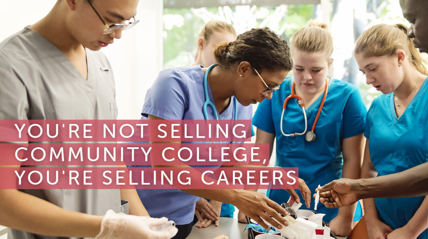 You're Not Selling Community College, You're Selling Careers