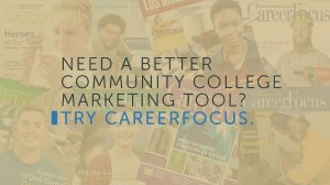 need a better community college marketing tool? try CareerFocus
