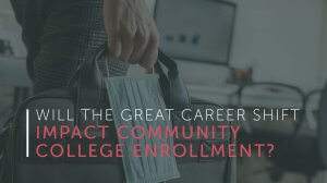 Will the Great Career Shift Impact Community College Enrollment?