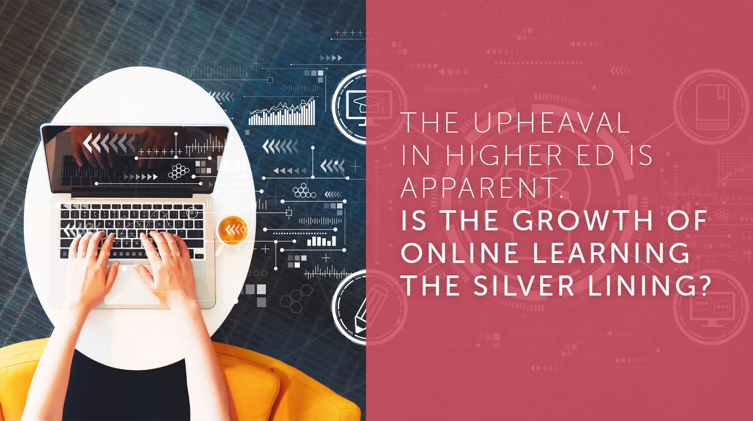 The upheaval in higher ed is apparent. Is the growth of online learning the silver lining?